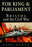 Bristol and the Civil War: For King and Parliament (0752452142) by Lynch, John