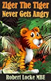 Ziger The Tiger Never Gets Angry (Ziger stories Book 1)