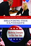 img - for Branding the Candidate: Marketing Strategies to Win Your Vote (Praeger Studies in Political Communication) by Spiller, Lisa D., Bergner, Jeff (2011) Hardcover book / textbook / text book