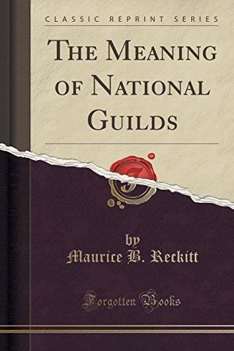 The Meaning of National Guilds (Classic Reprint)
