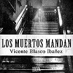 Los Muertos Mandan | Vicente Blasco Ibañez