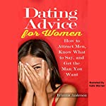 Dating Advice for Women: How to Attract Men, Know What to Say, and Get the Man You Want: Online Dating, Book 1 | Brianna Anderson