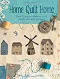 img - for Home Quilt Home: Over 20 Project Ideas to Quilt, Stitch, Sew & Applique book / textbook / text book
