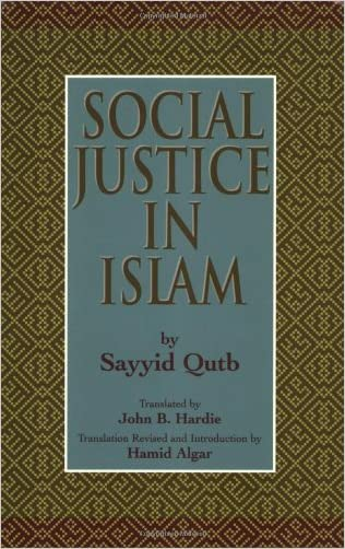 Social Justice in Islam, Revised Edition written by Sayyid Qutb