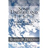 Some Understand 1 + 6 = 7: Finding Wisdom and Receiving Promises ~ Robert P. Holland