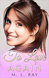 Romance: To Love Again: Clean & Wholesome Romance by M. L. Ray ebook deal