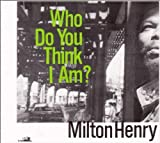 Milton Henry Who Do You Think I Am