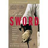 By the Sword: A History of Gladiators, Musketeers, Samurai, Swashbucklers, and Olympic Champions; 10th anniversary edition (Modern Library Paperbacks) ~ Richard Cohen