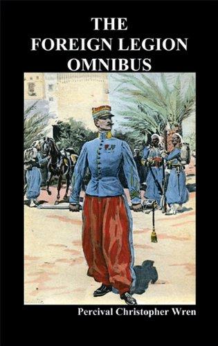 The Foreign Legion Omnibus: Beau Geste, Beau Sabreur, and Beau Ideal