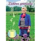 Ziolowe gotowanie (polish version, po polsku) by Stefania Korżawska  (Nov 11, 2013)