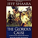 The Glorious Cause: A Novel of the American Revolution | Jeff Shaara