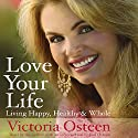 Love Your Life: Living Happy, Healthy, and Whole (       UNABRIDGED) by Victoria Osteen