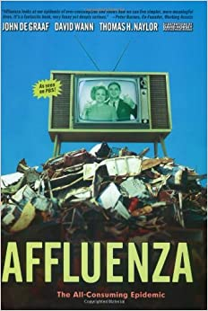 symptoms of affluenza Affluence and discontentment by tim challies the symptoms of affluenza in the waning days of the first world war, the war to end all wars, an unexpected illness began to break out in small pockets around the world.