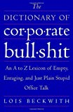 img - for The Dictionary of Corporate Bullshit: An A to Z Lexicon of Empty, Enraging, and Just Plain Stupid Office Talk book / textbook / text book