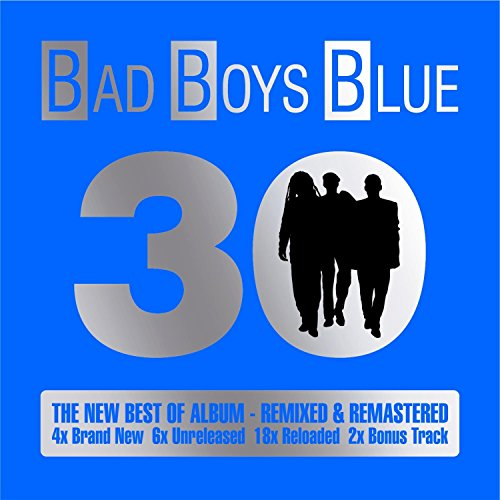 Bad Boys Blue - 30 - The New Best Of Album - Zortam Music