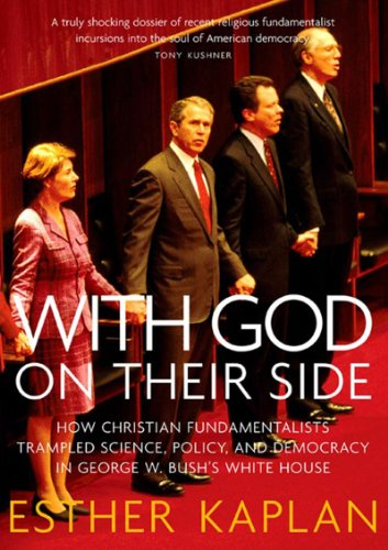 With God On Their Side: How Christian Fundamentalists Trampled Science, Policy, And Democracy In George W. Bush's White House: Esther Kaplan: 9781565849204: Amazon.com: Books