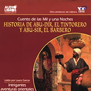 Historia de Abu-dir, El Tintorerro y Abu-sir, y El Barbero [Arabian Nights Tales] (Texto Completo) Audiobook