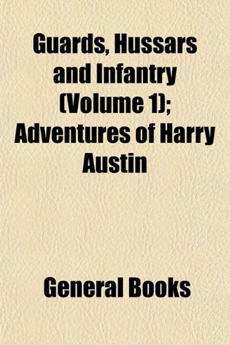 Guards, Hussars and Infantry (Volume 1); Adventures of Harry Austin