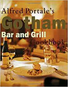 Alfred Portale's Gotham Bar and Grill Cookbook: Alfred Portale