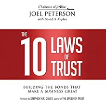 The 10 Laws of Trust: Building the Bonds That Make a Business Great Audiobook by Joel Peterson, David A. Kaplan, Stephen M. R. Covey - foreword Narrated by James Foster