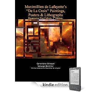 Maximillien de Lafayettes  De La Croix Paintings, Posters & Lithographs: Progressive Neo Cubism. 3rd Edition. (De Lafayette Neo Cubism)