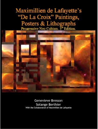 """Maximillien de Lafayette's """"De La Croix"""" Paintings, Posters & Lithographs: Progressive Neo Cubism. 3rd Edition. (De Lafayette Neo Cubism)"""