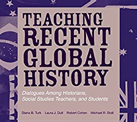 Teaching Recent Global History: Dialogues Among Historians, Social Studies Teachers and Students (Transforming Teaching)
