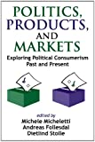 img - for Politics, Products, and Markets: Exploring Political Consumerism Past and Present book / textbook / text book