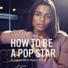 How to Be a Pop Star (       UNABRIDGED) by Madison Moore Narrated by Michael Stiggers