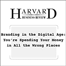 Branding in the Digital Age: You're Spending Your Money in All the Wrong Places (Harvard Business Review) (       UNABRIDGED) by David C. Edelman Narrated by Todd Mundt