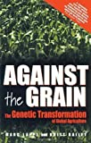 img - for Against the Grain: Genetic Transformation of Global Agriculture by Lappe, Marc, Bailey, Britt (1999) Paperback book / textbook / text book