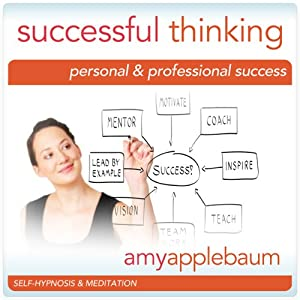 Successful Thinking (Self-Hypnosis & Meditation): Personal & Professional Success | [Amy Applebaum]