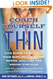 Coach Yourself Thin: Five Steps to Retrain Your Mind, Reclaim Your Power, and Lose the Weight for Good