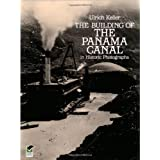 The Building of the Panama Canal in Historic Photographsby Ulrich Keller