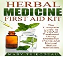 Herbal Medicine First Aid Kit: The Complete Guide to First Aid Treatment Using Medicinal Plants and Natural Herbal Remedies Audiobook by Mary Thibodeau Narrated by Todd Mansfield