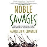 Noble Savages: My Life Among Two Dangerous Tribes -- the Yanomamo and the Anthropologists
