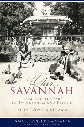 Our Savannah (GA): From Ardsley Park to Twickenham and Beyond (American Chronicles (History Press))