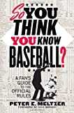 Peter E. Meltzer So You Think You Know Baseball?: A Fan's Guide to the Official Rules
