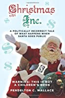 Christmas Inc.: A politically incorrect tale of what happens when Santa goes public
