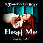 Heal Me: A Touched Trilogy, Book 2 | Angela Fristoe
