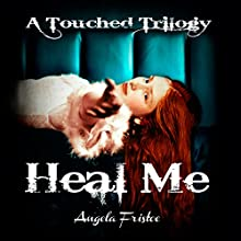Heal Me: A Touched Trilogy, Book 2 (       UNABRIDGED) by Angela Fristoe Narrated by Jessica McEvoy