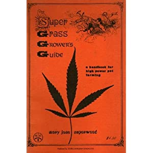 Super Grass Grower's Guide: A Handbook for High Power Pot Farming by Superweed, Mary Jane by Superweed, Mary Jane, Superweed, Mary Jane