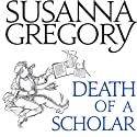 Death of a Scholar: The Twentieth Chronicle of Matthew Bartholomew Audiobook by Susanna Gregory Narrated by David Thorpe