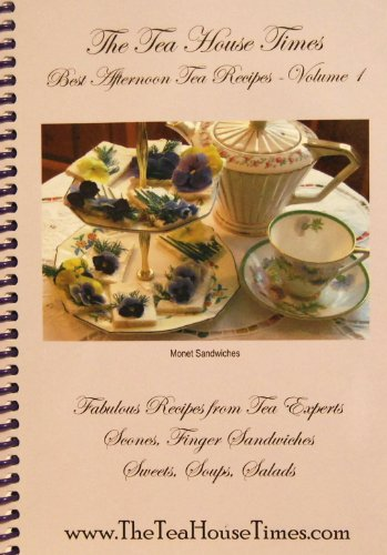 The Tea House Times: Best Afternoon Tea Recipes - Volume 1 (Fabulous Recipes From Tea Experts. Scones, Finger Sandwiches, Sweets, Soups, Salads)