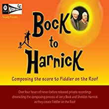 Bock to Harnick: Composing the Score to Fiddler on the Roof  by Jerry Bock, Sheldon Harnick Narrated by Jerry Bock, Sheldon Harnick