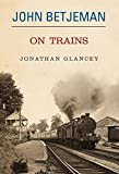 John Betjeman on Trains (0413776123) by Betjeman, John