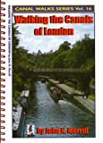 John N. Merrill Walking the Canals of London: Regent Canal, Grand Union Canal and River Thames Walks (Canal Walks Series)