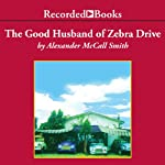 The Good Husband of Zebra Drive: The No. 1 Ladies' Detective Agency (       UNABRIDGED) by Alexander McCall Smith Narrated by Lisette Lecat