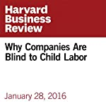 Why Companies Are Blind to Child Labor | Rebecca Walker Reczek,Danny Zane,Julie Irwin