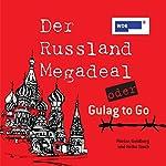 Der Russland-Megadeal oder Gulag to Go | Florian Goldberg,Heike Tauch